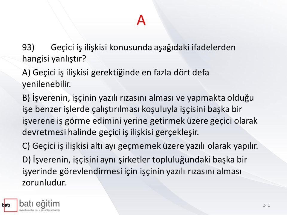 A 93)Geçici iş ilişkisi konusunda aşağıdaki ifadelerden hangisi yanlıştır.