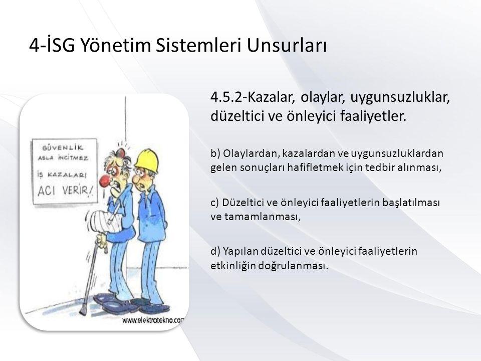 4-İSG Yönetim Sistemleri Unsurları 4.5.2-Kazalar, olaylar, uygunsuzluklar, düzeltici ve önleyici faaliyetler.
