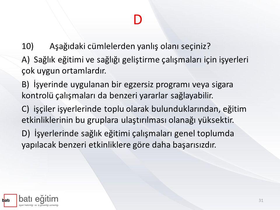 D 10)Aşağıdaki cümlelerden yanlış olanı seçiniz.