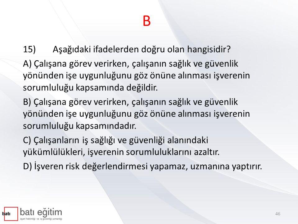 B 15)Aşağıdaki ifadelerden doğru olan hangisidir.