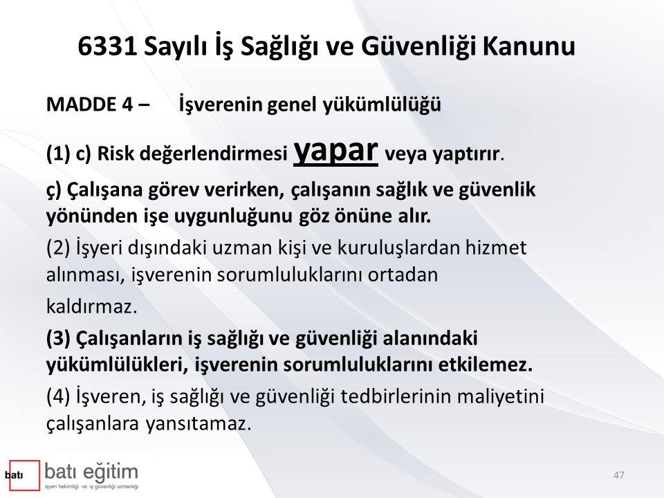 6331 Sayılı İş Sağlığı ve Güvenliği Kanunu MADDE 4 – İşverenin genel yükümlülüğü (1) c) Risk değerlendirmesi yapar veya yaptırır.