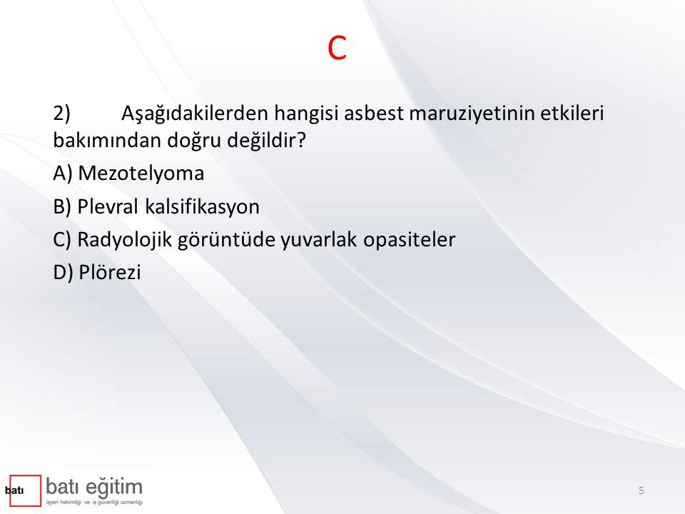 C 2)Aşağıdakilerden hangisi asbest maruziyetinin etkileri bakımından doğru değildir.