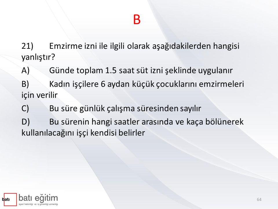 B 21)Emzirme izni ile ilgili olarak aşağıdakilerden hangisi yanlıştır.