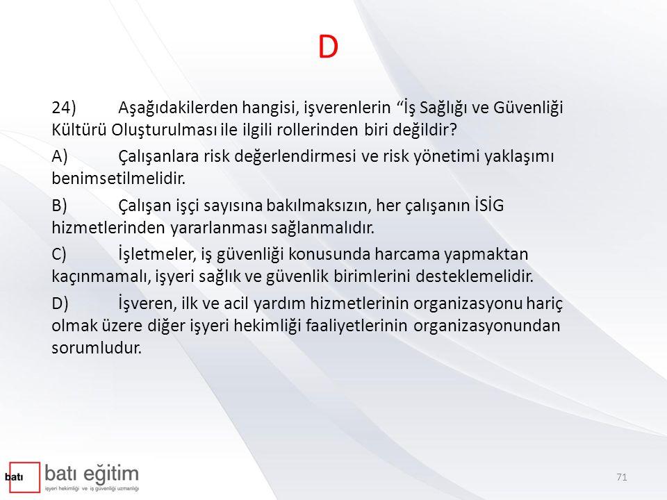 D 24)Aşağıdakilerden hangisi, işverenlerin İş Sağlığı ve Güvenliği Kültürü Oluşturulması ile ilgili rollerinden biri değildir.