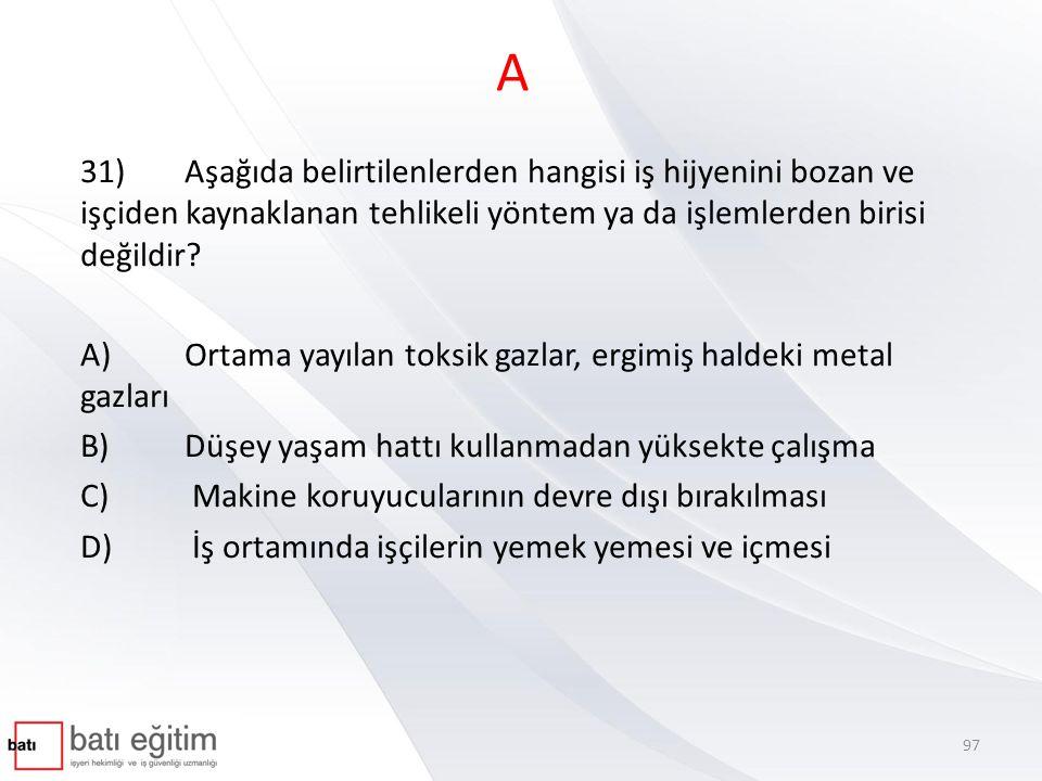 A 31)Aşağıda belirtilenlerden hangisi iş hijyenini bozan ve işçiden kaynaklanan tehlikeli yöntem ya da işlemlerden birisi değildir.