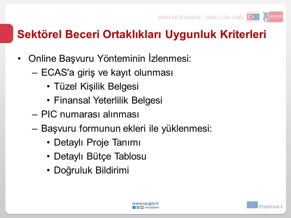Sektörel Beceri Ortaklıkları Uygunluk Kriterleri •Online Başvuru Yönteminin İzlenmesi: –ECAS'a giriş ve kayıt olunması •Tüzel Kişilik Belgesi •Finansa