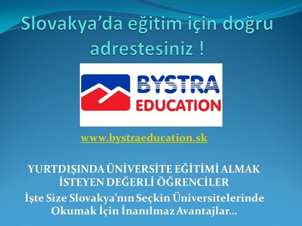 www.bystraeducation.sk YURTDIŞINDA ÜNİVERSİTE EĞİTİMİ ALMAK İSTEYEN DEĞERLİ ÖĞRENCİLER İşte Size Slovakya'nın Seçkin Üniversitelerinde Okumak İçin İna