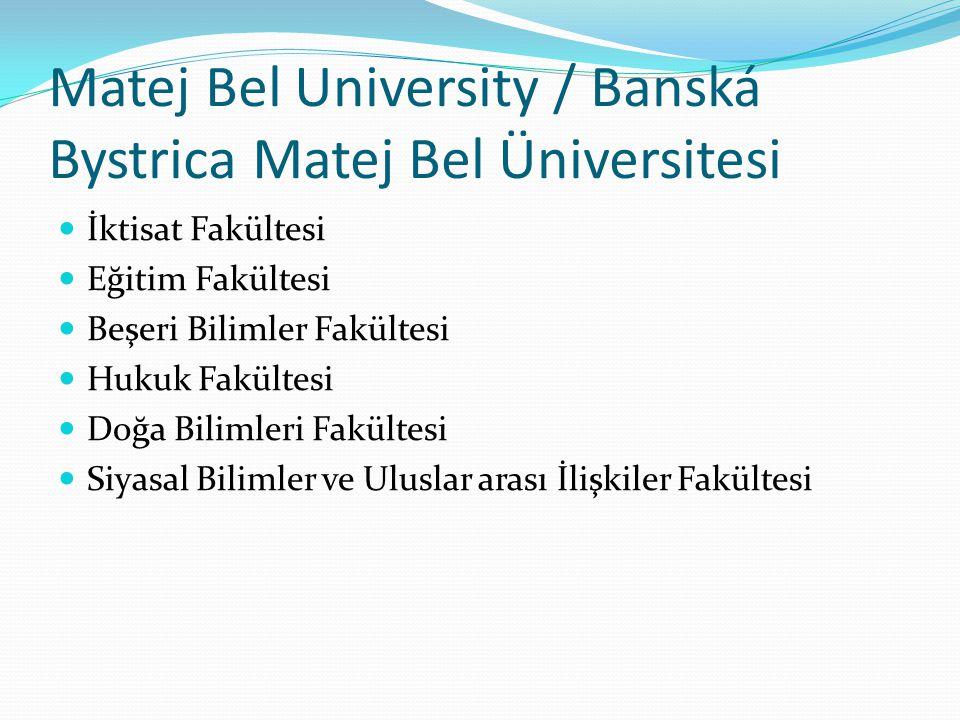 Matej Bel University / Banská Bystrica Matej Bel Üniversitesi  İktisat Fakültesi  Eğitim Fakültesi  Beşeri Bilimler Fakültesi  Hukuk Fakültesi  Doğa Bilimleri Fakültesi  Siyasal Bilimler ve Uluslar arası İlişkiler Fakültesi