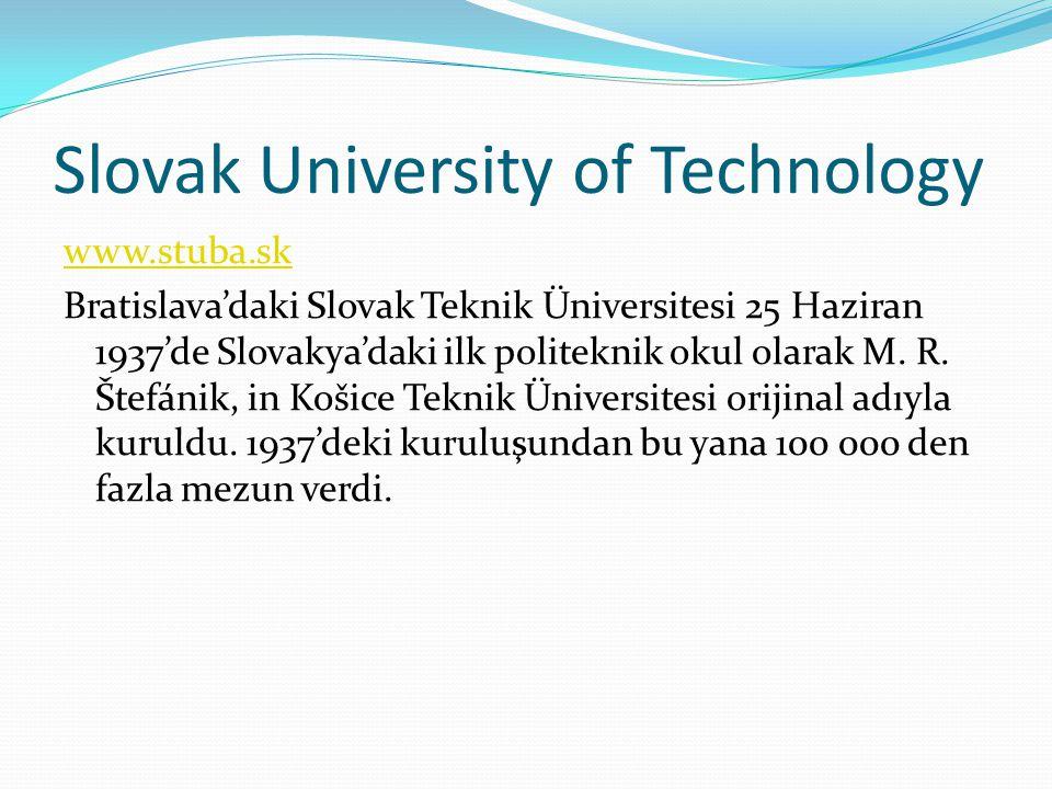 Slovak University of Technology www.stuba.sk Bratislava'daki Slovak Teknik Üniversitesi 25 Haziran 1937'de Slovakya'daki ilk politeknik okul olarak M.