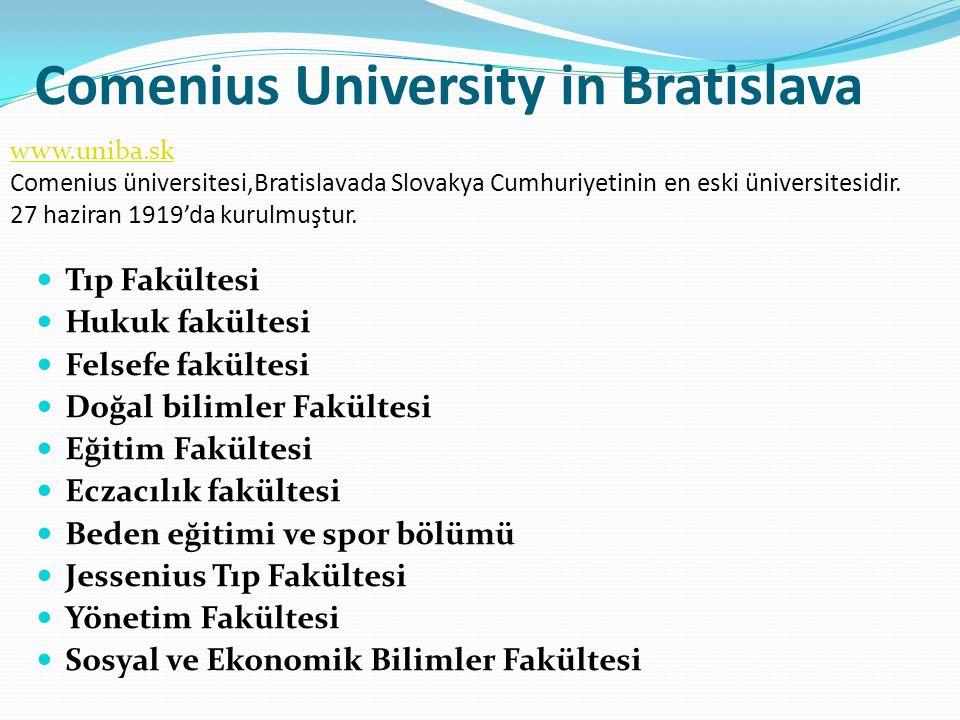 Comenius University in Bratislava  Tıp Fakültesi  Hukuk fakültesi  Felsefe fakültesi  Doğal bilimler Fakültesi  Eğitim Fakültesi  Eczacılık fakü