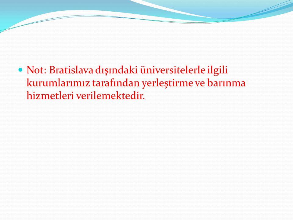  Not: Bratislava dışındaki üniversitelerle ilgili kurumlarımız tarafından yerleştirme ve barınma hizmetleri verilemektedir.
