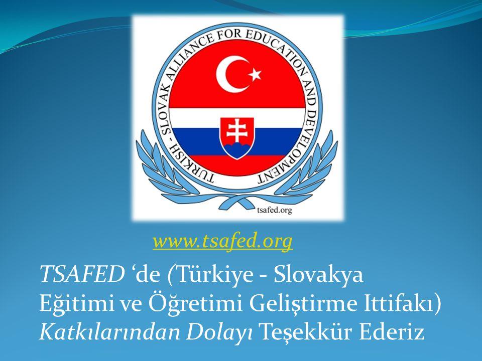 www.tsafed.org TSAFED 'de (Türkiye - Slovakya Eğitimi ve Öğretimi Geliştirme Ittifakı) Katkılarından Dolayı Teşekkür Ederiz
