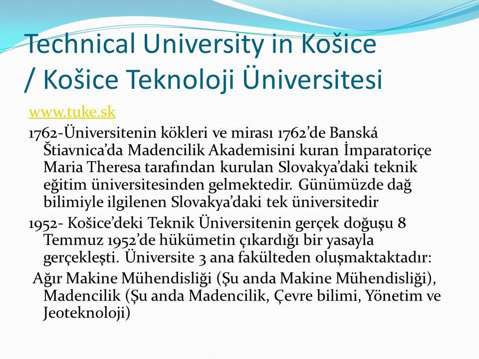 Technical University in Košice / Košice Teknoloji Üniversitesi www.tuke.sk 1762-Üniversitenin kökleri ve mirası 1762'de Banská Štiavnica'da Madencilik Akademisini kuran İmparatoriçe Maria Theresa tarafından kurulan Slovakya'daki teknik eğitim üniversitesinden gelmektedir.