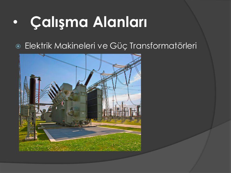 • Çalışma Alanları  Elektrik Makineleri ve Güç Transformatörleri