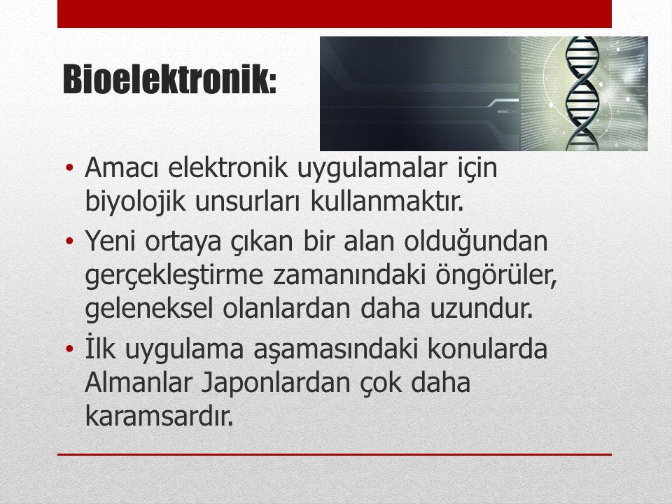 Bioelektronik: • Amacı elektronik uygulamalar için biyolojik unsurları kullanmaktır. • Yeni ortaya çıkan bir alan olduğundan gerçekleştirme zamanındak
