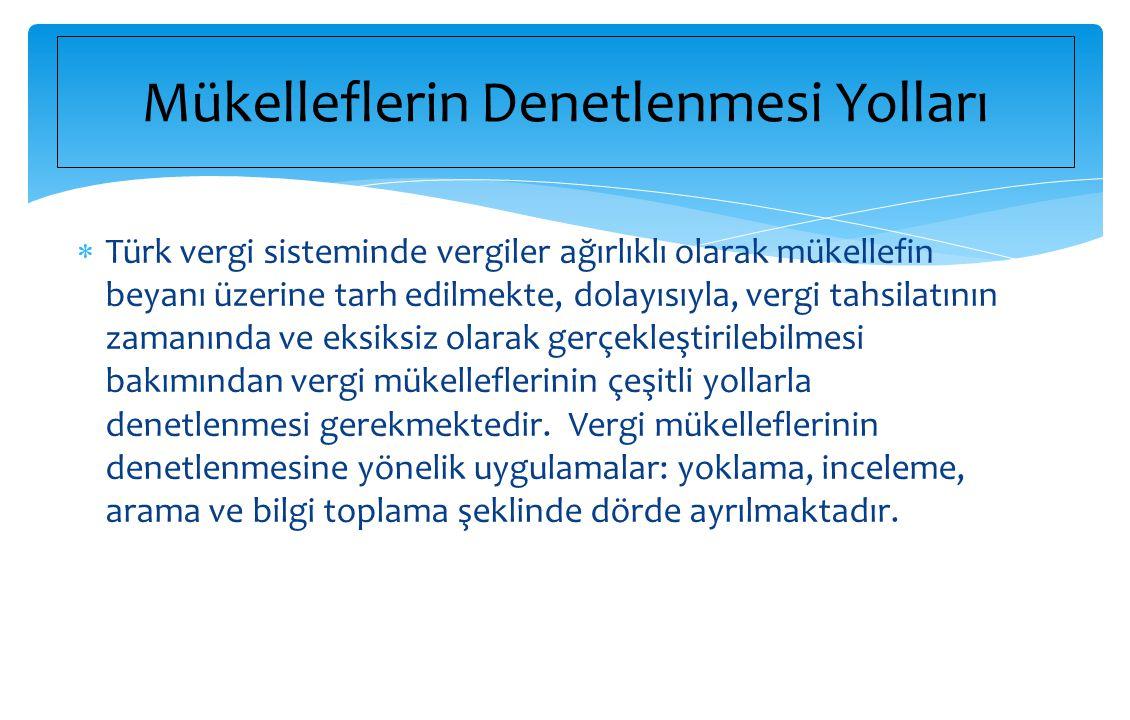  Türk vergi sisteminde vergiler ağırlıklı olarak mükellefin beyanı üzerine tarh edilmekte, dolayısıyla, vergi tahsilatının zamanında ve eksiksiz olar