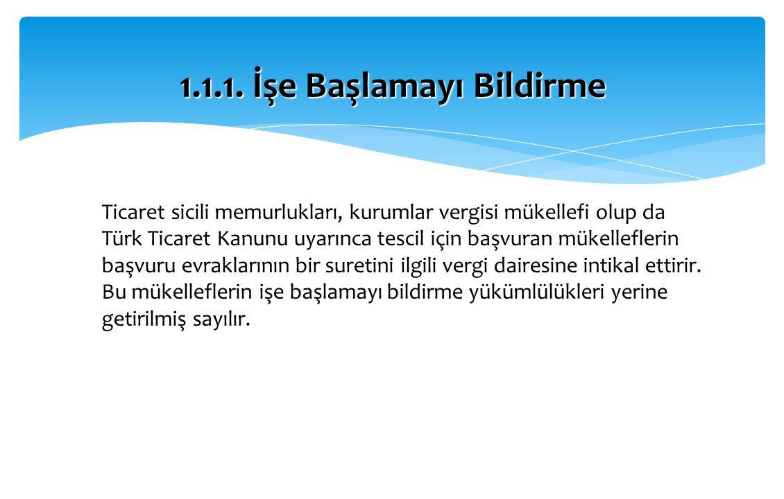 Ticaret sicili memurlukları, kurumlar vergisi mükellefi olup da Türk Ticaret Kanunu uyarınca tescil için başvuran mükelleflerin başvuru evraklarının b