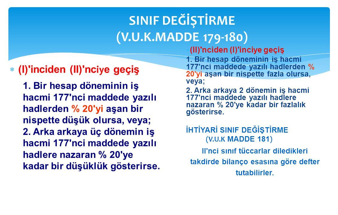 SINIF DEĞİŞTİRME (V.U.K.MADDE 179-180)  (I)'inciden (II)'nc iy e geçiş  (II)'nciden (I)'inciye geçiş 1. Bir hesap döneminin iş hacmi 177'nci maddede