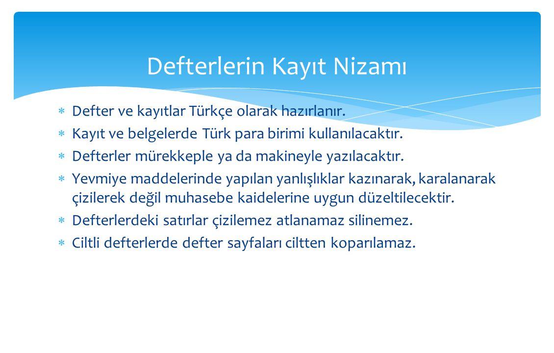  Defter ve kayıtlar Türkçe olarak hazırlanır.  Kayıt ve belgelerde Türk para birimi kullanılacaktır.  Defterler mürekkeple ya da makineyle yazılaca