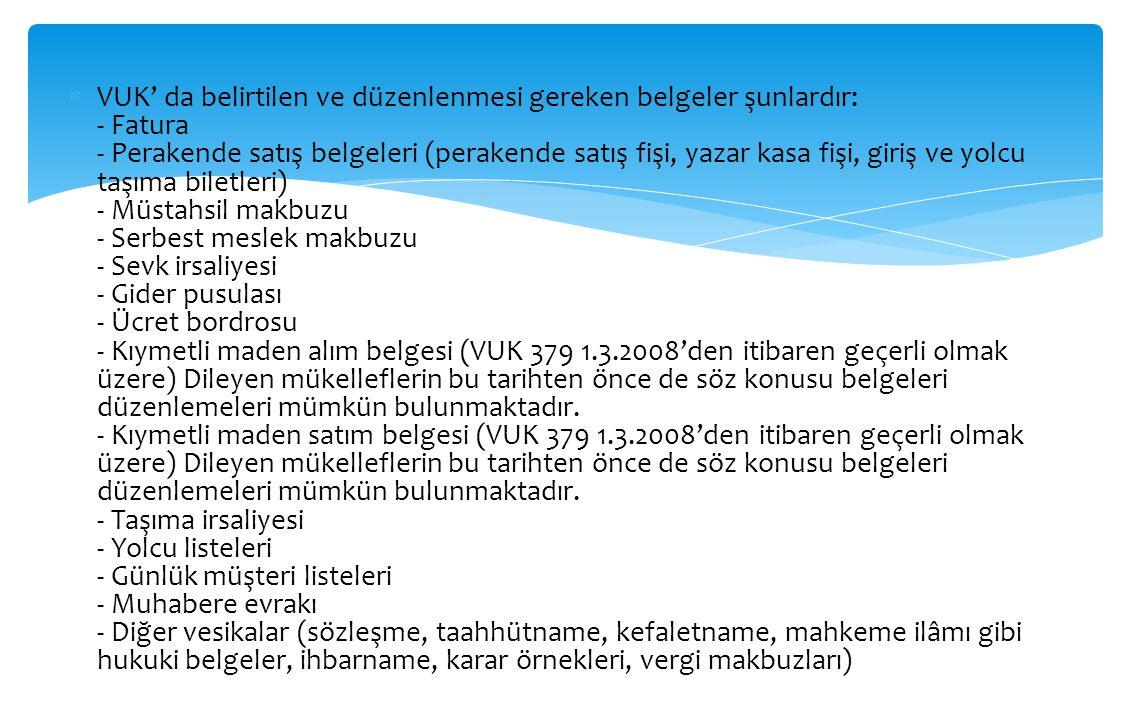  VUK' da belirtilen ve düzenlenmesi gereken belgeler şunlardır: - Fatura - Perakende satış belgeleri (perakende satış fişi, yazar kasa fişi, giriş ve