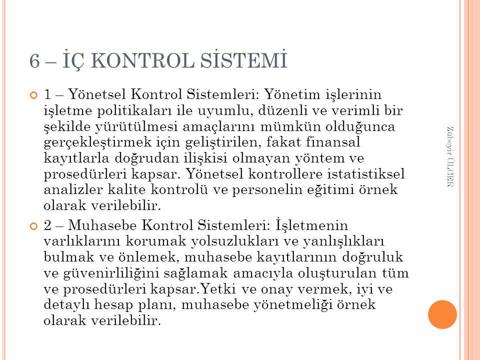 6 – İÇ KONTROL SİSTEMİ 1 – Yönetsel Kontrol Sistemleri: Yönetim işlerinin işletme politikaları ile uyumlu, düzenli ve verimli bir şekilde yürütülmesi
