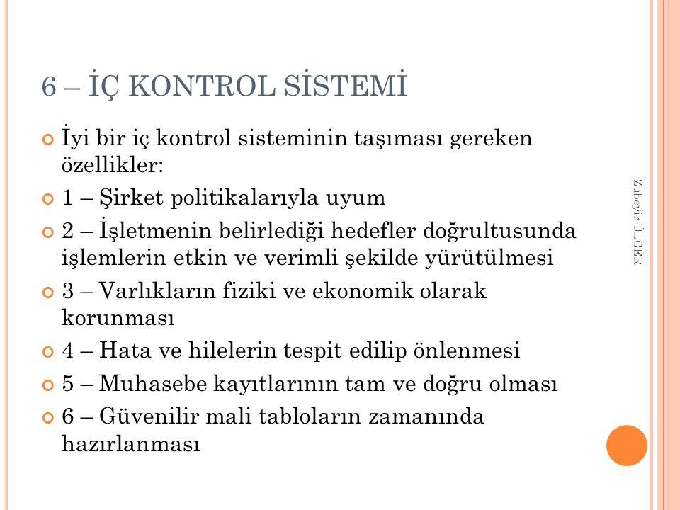 6 – İÇ KONTROL SİSTEMİ İyi bir iç kontrol sisteminin taşıması gereken özellikler: 1 – Şirket politikalarıyla uyum 2 – İşletmenin belirlediği hedefler