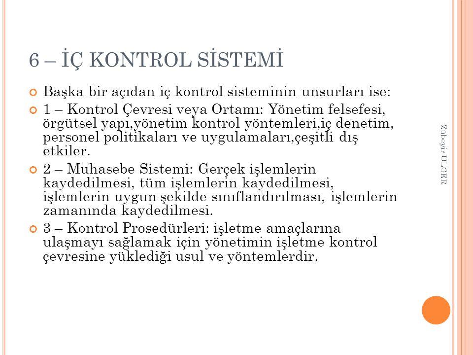 6 – İÇ KONTROL SİSTEMİ Başka bir açıdan iç kontrol sisteminin unsurları ise: 1 – Kontrol Çevresi veya Ortamı: Yönetim felsefesi, örgütsel yapı,yönetim