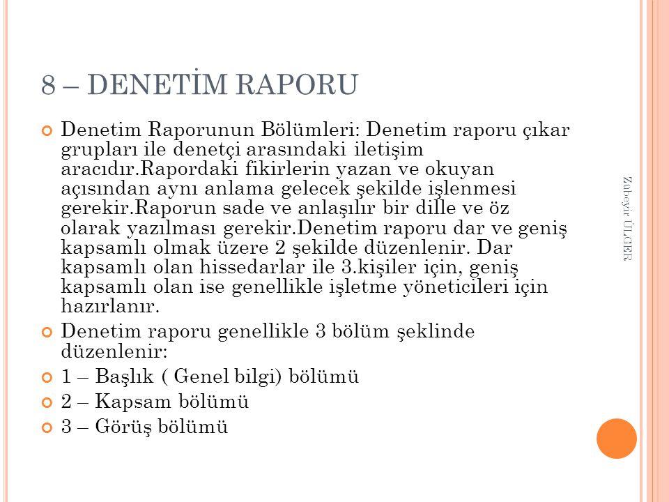 8 – DENETİM RAPORU Denetim Raporunun Bölümleri: Denetim raporu çıkar grupları ile denetçi arasındaki iletişim aracıdır.Rapordaki fikirlerin yazan ve o