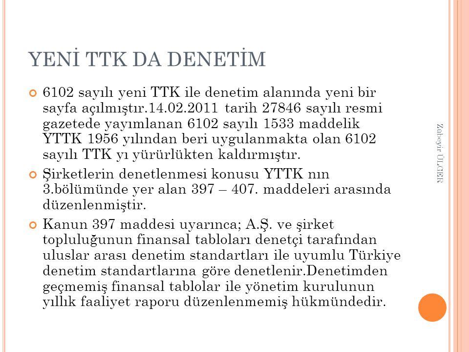 YENİ TTK DA DENETİM 6102 sayılı yeni TTK ile denetim alanında yeni bir sayfa açılmıştır.14.02.2011 tarih 27846 sayılı resmi gazetede yayımlanan 6102 s