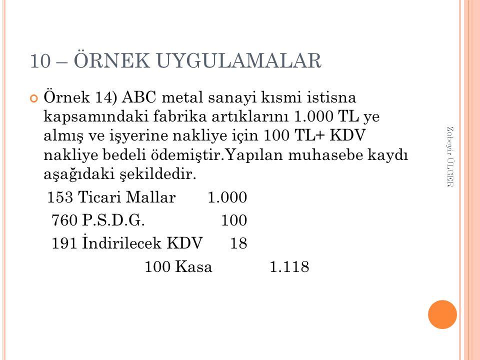 10 – ÖRNEK UYGULAMALAR Örnek 14) ABC metal sanayi kısmi istisna kapsamındaki fabrika artıklarını 1.000 TL ye almış ve işyerine nakliye için 100 TL+ KD