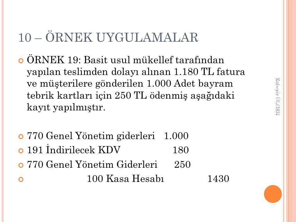 10 – ÖRNEK UYGULAMALAR ÖRNEK 19: Basit usul mükellef tarafından yapılan teslimden dolayı alınan 1.180 TL fatura ve müşterilere gönderilen 1.000 Adet b