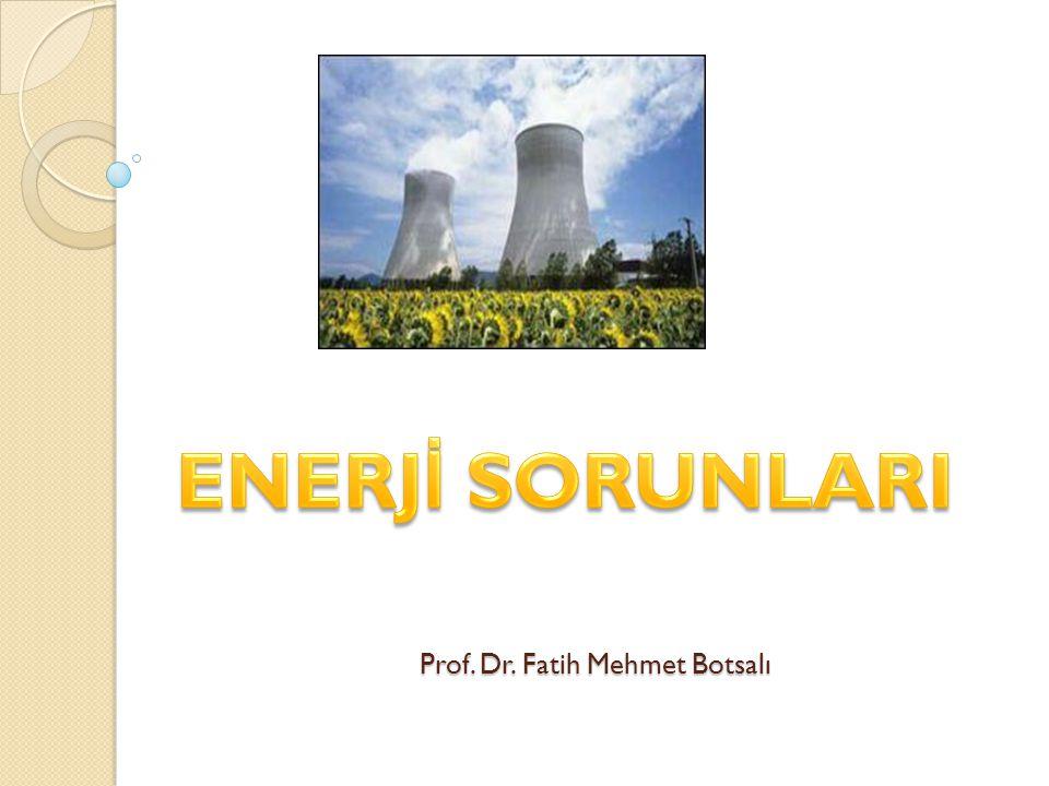 Dünya Enerji Sorunları  1950'den beri dünya nüfusu 2 kattan fazla artarken enerji talebi ise 6 kat artmıştır.