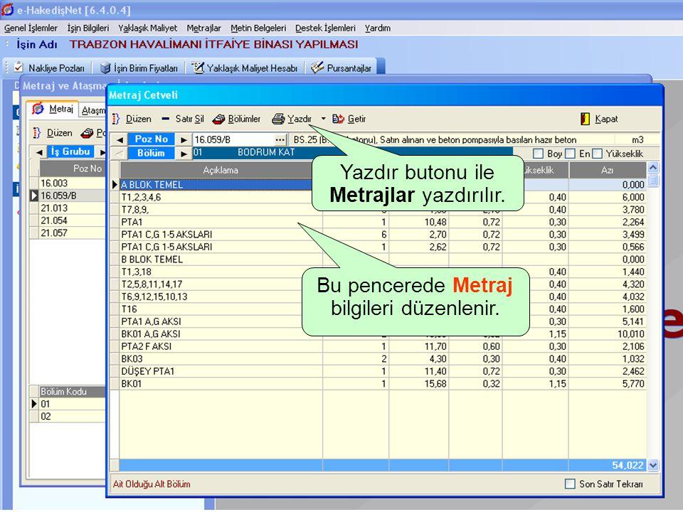 Bu pencerede Metraj bilgileri düzenlenir. Yazdır butonu ile Metrajlar yazdırılır.