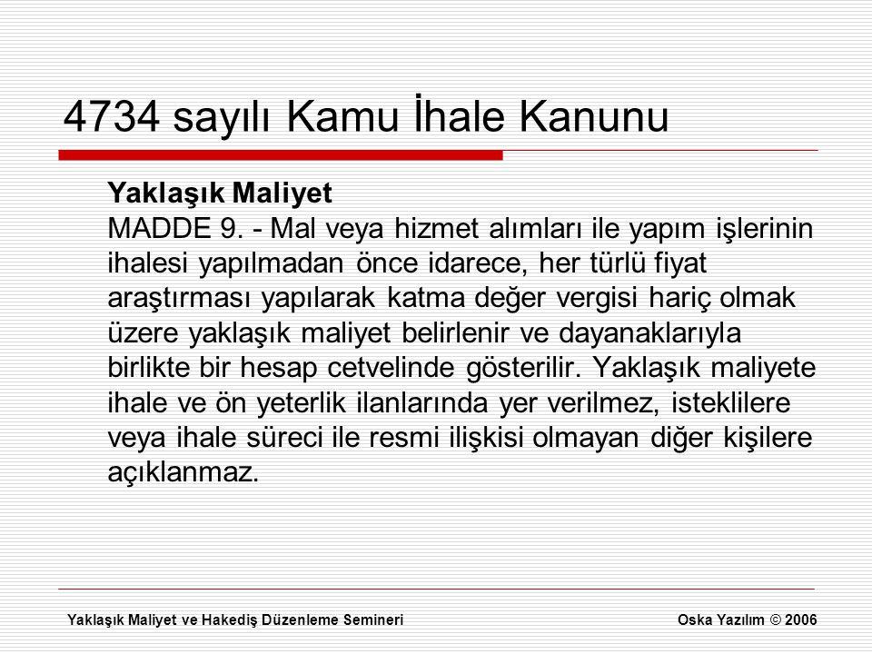 4734 sayılı Kamu İhale Kanunu Yaklaşık Maliyet MADDE 9. - Mal veya hizmet alımları ile yapım işlerinin ihalesi yapılmadan önce idarece, her türlü fiya