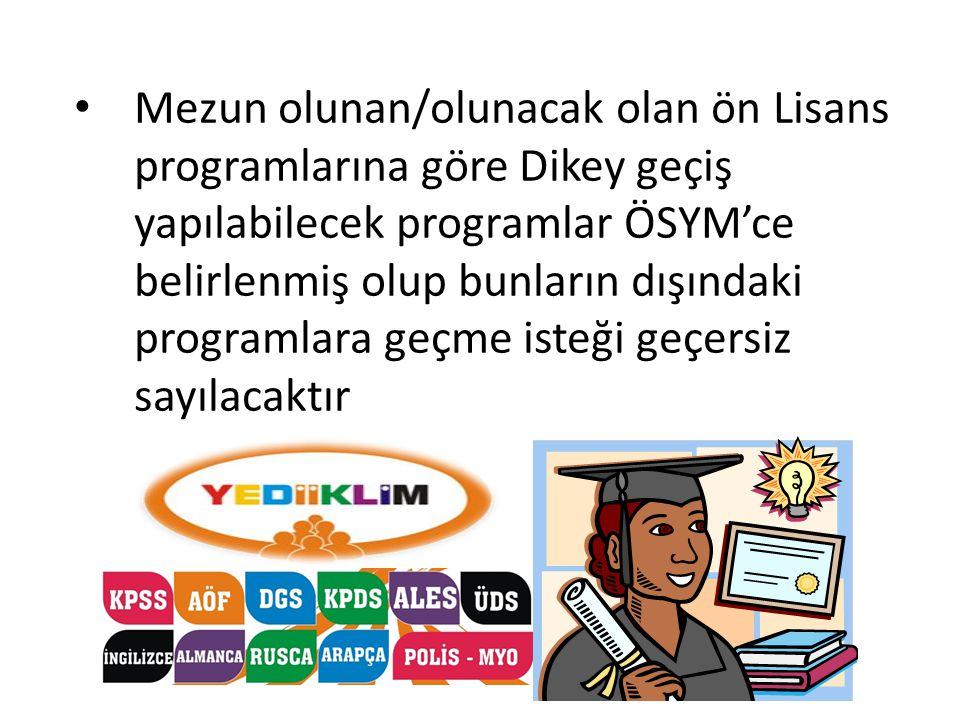 • Mezun olunan/olunacak olan ön Lisans programlarına göre Dikey geçiş yapılabilecek programlar ÖSYM'ce belirlenmiş olup bunların dışındaki programlara