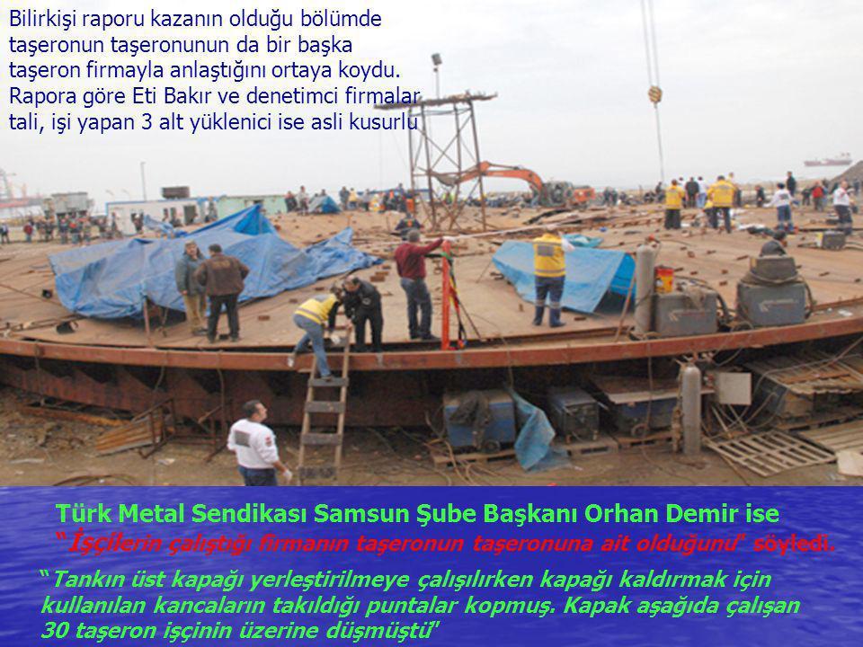 """Türk Metal Sendikası Samsun Şube Başkanı Orhan Demir ise """"İşçil erin çalıştığı firmanın taşeronun taşeronuna ait olduğunu"""" söyledi. """"Tankın üst kapağı"""