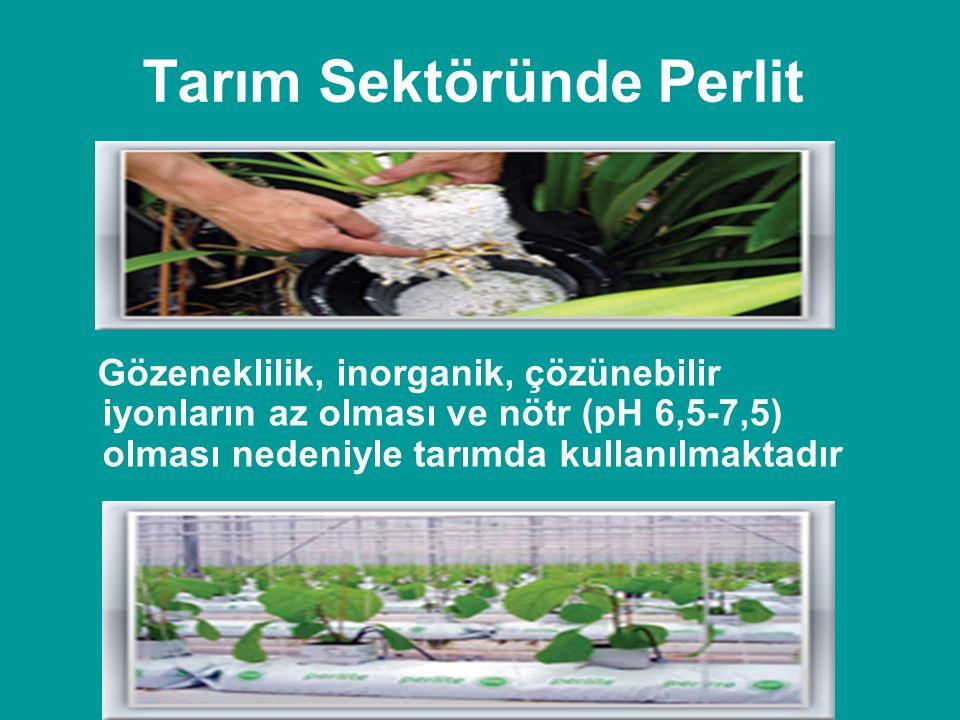 Tarım Sektöründe Perlit Gözeneklilik, inorganik, çözünebilir iyonların az olması ve nötr (pH 6,5-7,5) olması nedeniyle tarımda kullanılmaktadır
