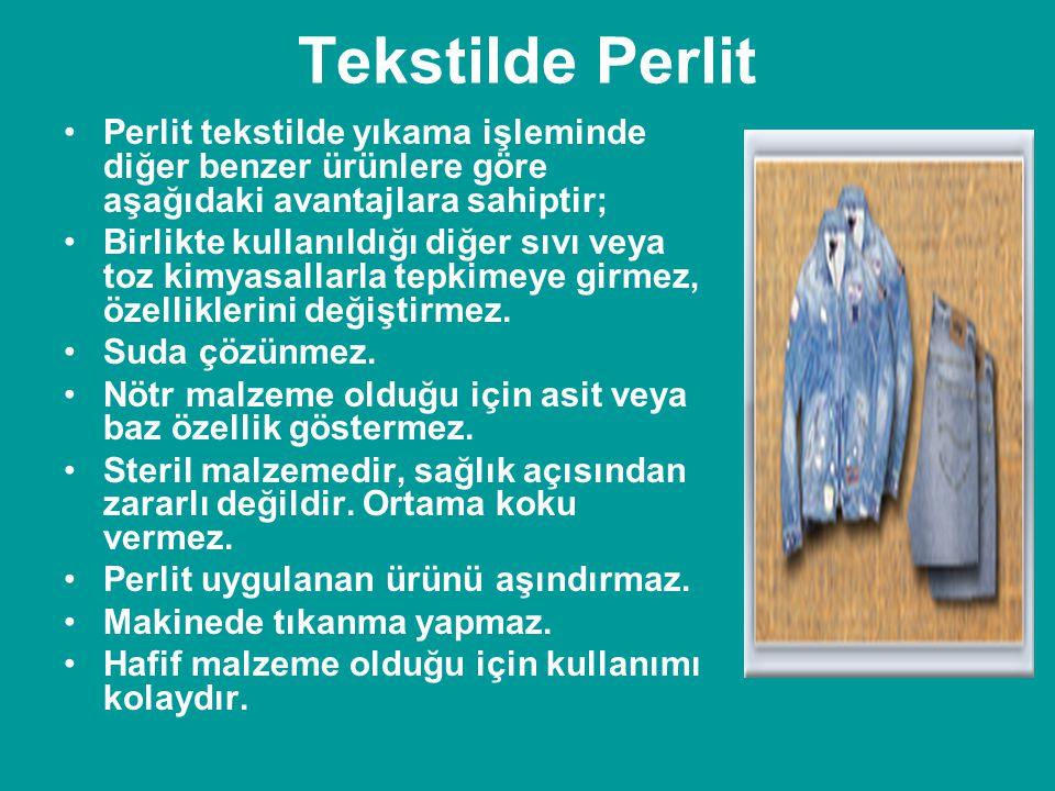 Tekstilde Perlit •Perlit tekstilde yıkama işleminde diğer benzer ürünlere göre aşağıdaki avantajlara sahiptir; •Birlikte kullanıldığı diğer sıvı veya