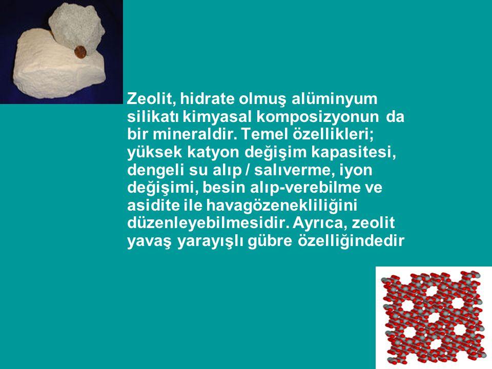 Zeolit, hidrate olmuş alüminyum silikatı kimyasal komposizyonun da bir mineraldir. Temel özellikleri; yüksek katyon değişim kapasitesi, dengeli su alı