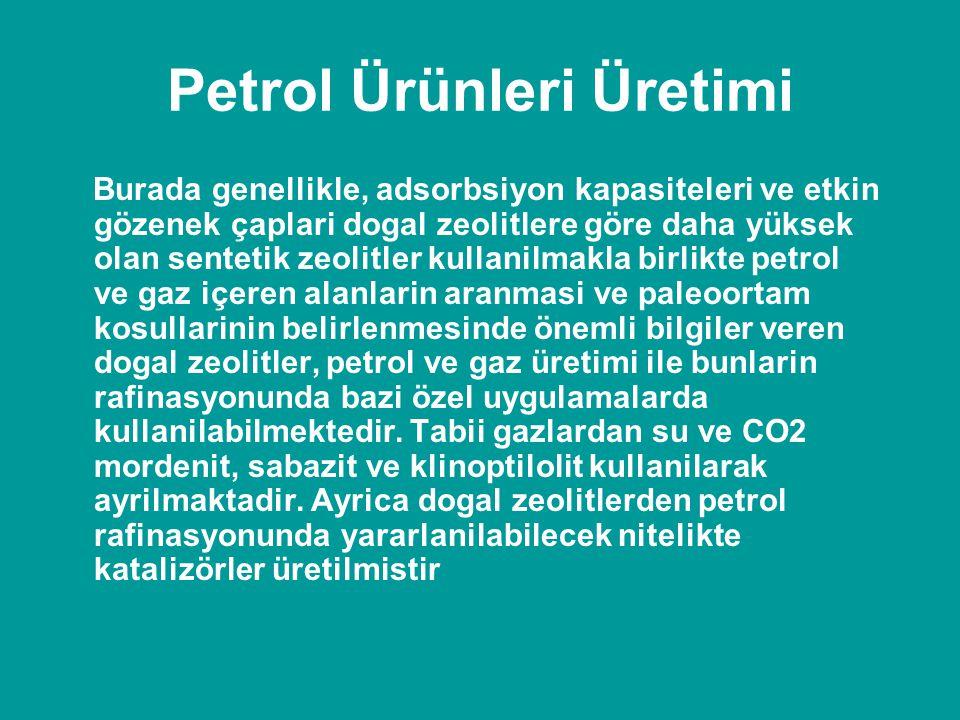 Petrol Ürünleri Üretimi Burada genellikle, adsorbsiyon kapasiteleri ve etkin gözenek çaplari dogal zeolitlere göre daha yüksek olan sentetik zeolitler