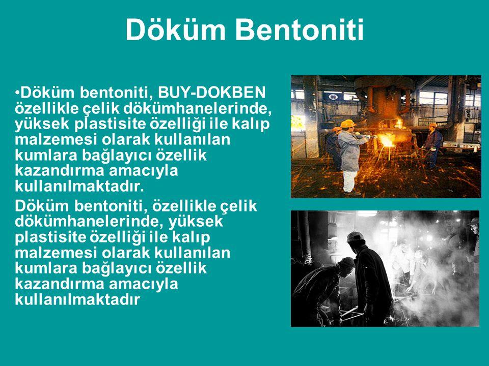 Döküm Bentoniti •Döküm bentoniti, BUY-DOKBEN özellikle çelik dökümhanelerinde, yüksek plastisite özelliği ile kalıp malzemesi olarak kullanılan kumlar