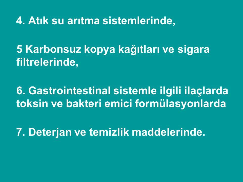 4. Atık su arıtma sistemlerinde, 5 Karbonsuz kopya kağıtları ve sigara filtrelerinde, 6. Gastrointestinal sistemle ilgili ilaçlarda toksin ve bakteri