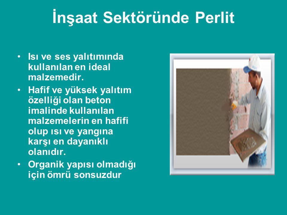 İnşaat Sektöründe Perlit •Isı ve ses yalıtımında kullanılan en ideal malzemedir. •Hafif ve yüksek yalıtım özelliği olan beton imalinde kullanılan malz