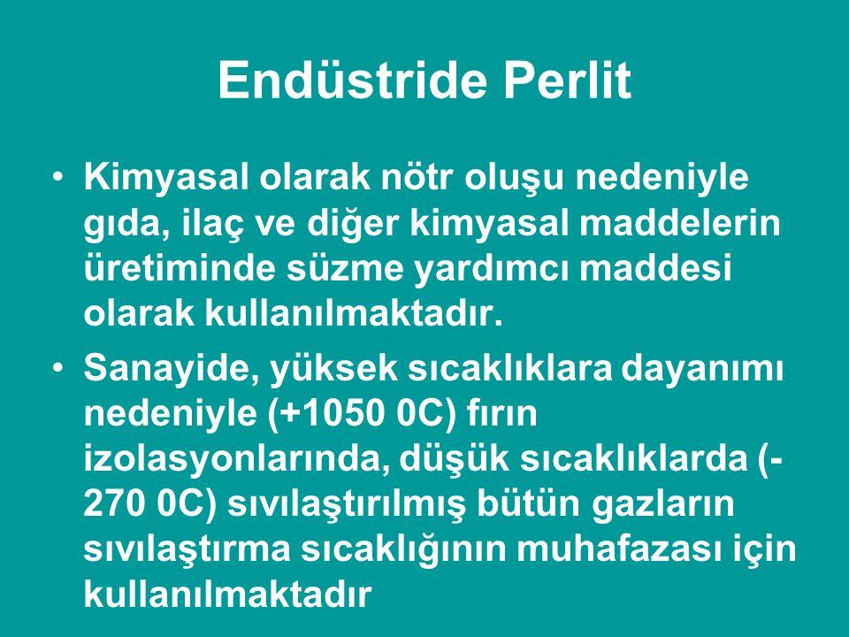 Endüstride Perlit •Kimyasal olarak nötr oluşu nedeniyle gıda, ilaç ve diğer kimyasal maddelerin üretiminde süzme yardımcı maddesi olarak kullanılmakta