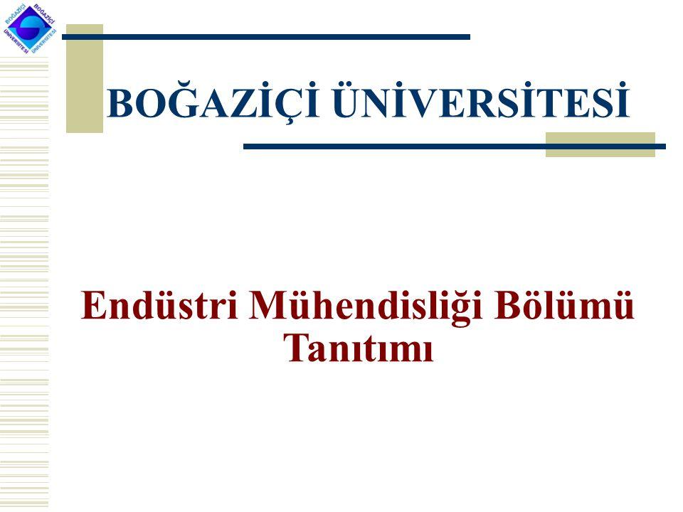 Endüstri Mühendisliği Bölümü Tanıtımı BOĞAZİÇİ ÜNİVERSİTESİ