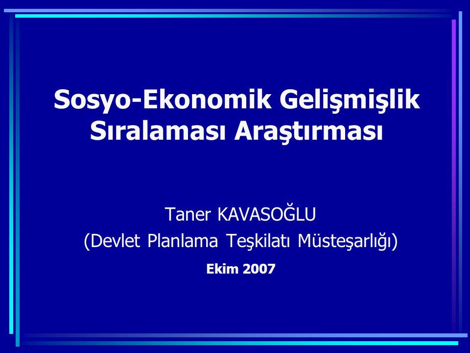 Sosyo-Ekonomik Gelişmişlik Sıralaması Araştırması Taner KAVASOĞLU (Devlet Planlama Teşkilatı Müsteşarlığı) Ekim 2007