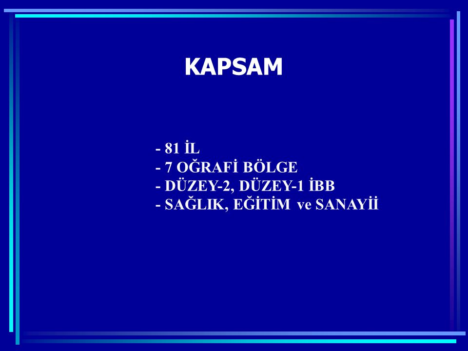 KAPSAM - 81 İL - 7 OĞRAFİ BÖLGE - DÜZEY-2, DÜZEY-1 İBB - SAĞLIK, EĞİTİM ve SANAYİİ