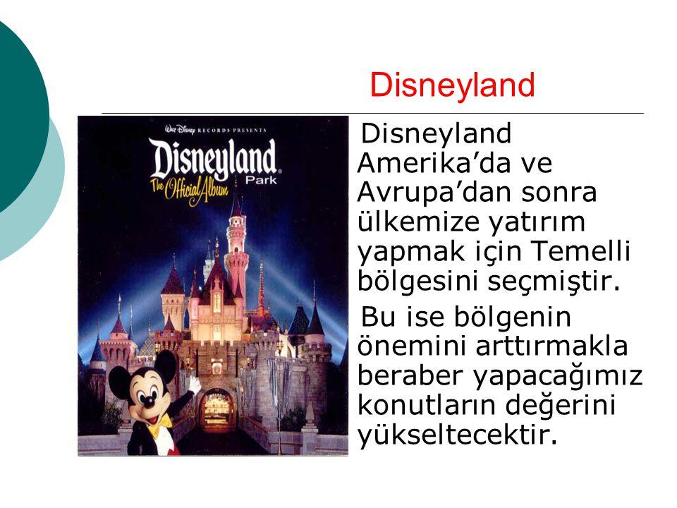 Disneyland Disneyland Amerika'da ve Avrupa'dan sonra ülkemize yatırım yapmak için Temelli bölgesini seçmiştir. Bu ise bölgenin önemini arttırmakla ber