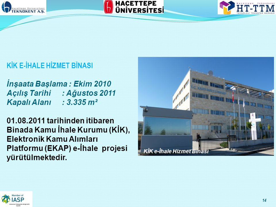 KİK E-İHALE HİZMET BİNASI İnşaata Başlama : Ekim 2010 Açılış Tarihi: Ağustos 2011 Kapalı Alanı: 3.335 m² 01.08.2011 tarihinden itibaren Binada Kamu İhale Kurumu (KİK), Elektronik Kamu Alımları Platformu (EKAP) e-İhale projesi yürütülmektedir.