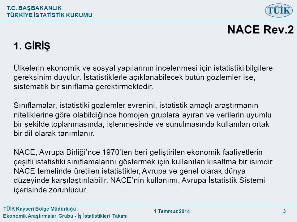 T.C. BAŞBAKANLIK TÜRKİYE İSTATİSTİK KURUMU TÜİK Kayseri Bölge Müdürlüğü Ekonomik Araştırmalar Grubu - İş İstatistikleri Takımı 1 Temmuz 2014 3 1. GİRİ